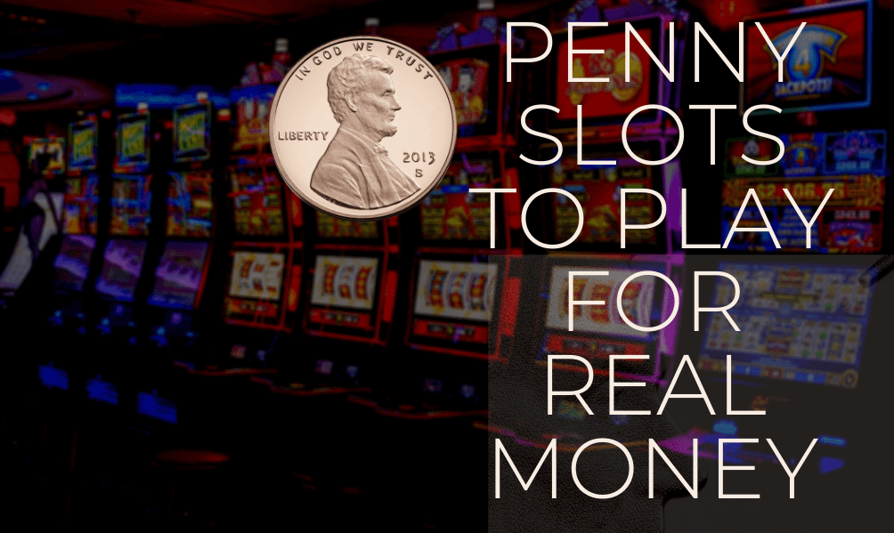 Penny slots to pLAY for real money
